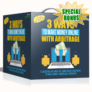 Special Bonuses - September 2017 - 3 Ways To Make Money Online With Arbitrage Video/Audio Series