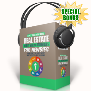 Special Bonuses - October 2017 - Real Estate Money Making Techniques For Newbies Audio Pack
