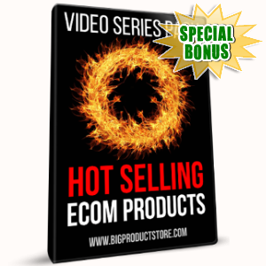 Special Bonuses - November 2017 - Hot Selling eCom Products Video Series Pack