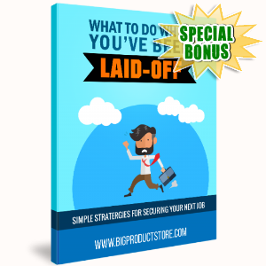 Special Bonuses - December 2017 - What To Do When You've Been Laid Off