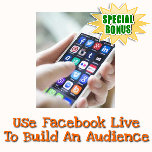 Special Bonuses - December 2017 - Use Facebook Live To Build An Audience