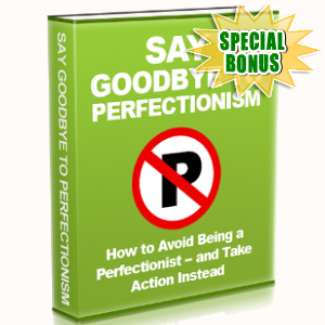 Special Bonuses - March 2018 - Say Goodbye To Perfectionism