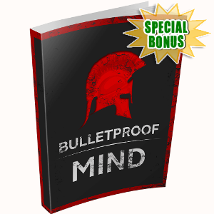 Special Bonuses - March 2018 - Bulletproof Mind Pack