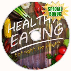Special Bonuses - March 2018 - Healthy Eating Guide Video Upgrade Pack