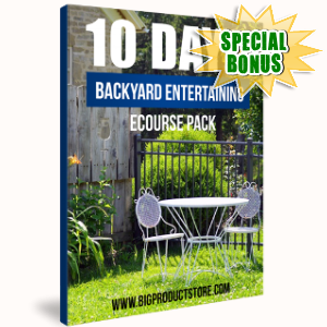 Special Bonuses - April 2018 - 10 Days Backyard Entertaining Ecourse Pack