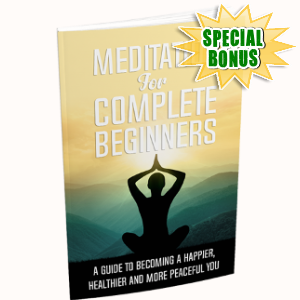 Special Bonuses - April 2018 - Meditation For Complete Begineers Pack