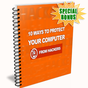 Special Bonuses - April 2018 - 10 Ways To Protect Your Computer From Hackers
