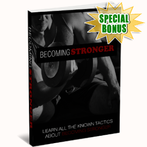 Special Bonuses - April 2018 - Becoming Stronger