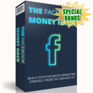Special Bonuses - May 2018 - The Facebook Money Hack