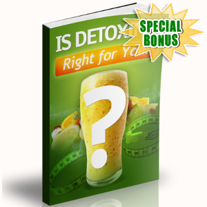 Special Bonuses - May 2018 - Is Detoxing Right For You ?