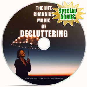 Special Bonuses - June 2018 - The Life Changing Magic Of Decluttering - Video Upgrade Pack