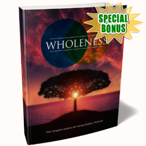 Special Bonuses - June 2018 - Wholeness Pack