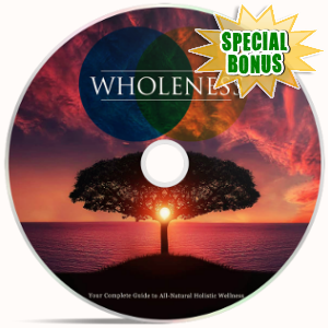 Special Bonuses - June 2018 - Wholeness Video Upgrade Pack