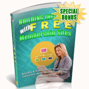 Special Bonuses - July 2018 - Building Influence With Free Membership Sites