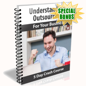 Special Bonuses - July 2018 - 5 Days Crash Course - Understanding Outsourcing For Your Business