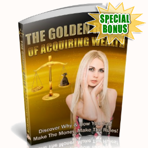 Special Bonuses - August 2018 - The Golden Rules Of Acquiring Wealth
