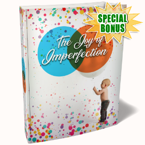 Special Bonuses - August 2018 - The Joy Of Imperfection Pack