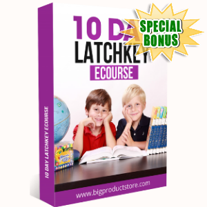 Special Bonuses - September 2018 - 10-Day Latchkey ECourse