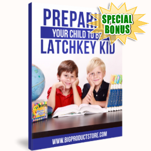 Special Bonuses - September 2018 - Preparing Your Child To Be A Latchkey Kid