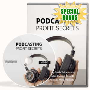 Special Bonuses - September 2018 - Podcasting Profit Secrets Video Upgrade Pack
