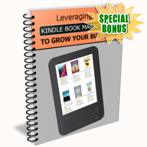 Special Bonuses - January 2019 - Leveraging The Kindle Book Marketplace To Grow Your Business