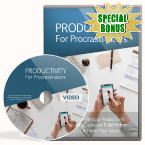 Special Bonuses - January 2019 - Productivity For Procrastinators Video Upgrade Pack