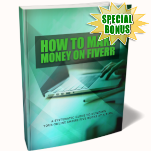 Special Bonuses - March 2019 - How To Make Money On Fiverr Pack