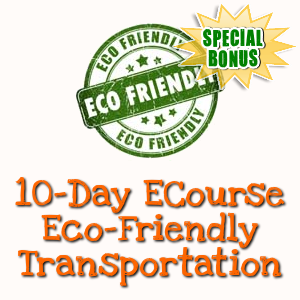 Special Bonuses - March 2019 - 10-Day ECourse Eco-Friendly Transportation