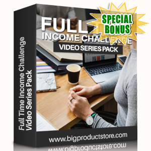Special Bonuses - April 2019 - Full Time Income Challenge Video Series Pack
