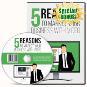Special Bonuses - April 2019 - 5 Reasons To Market Your Business With Video Pack