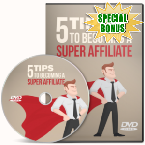 Special Bonuses - April 2019 - 5 Tips To Becoming A Super Affiliate Video Series Pack