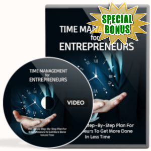 Special Bonuses - May 2019 - Time Management For Entrepreneurs Video Upgrade Pack