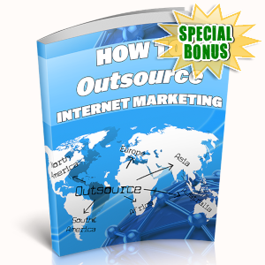 Special Bonuses - June 2019 - How To Outsource Internet Marketing