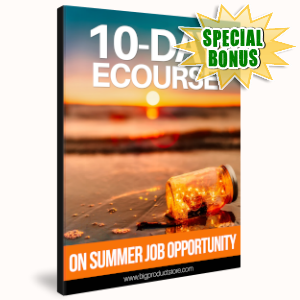 Special Bonuses - July 2019 - 10-Day ECourse On Summer Job Opportunity