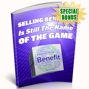 Special Bonuses - July 2019 - Selling Benefits Is Still The Name Of The Game