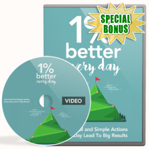 Special Bonuses - August 2019 - 1 Percent Better Every Day Video Upgrade Pack