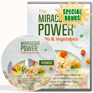Special Bonuses - October 2019 - The Miraculous Power Of Fruit & Vegetables Video Upgrade Pack