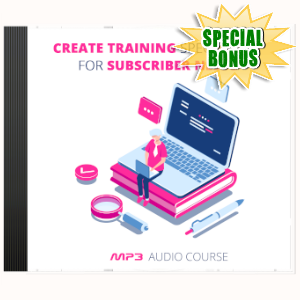 Special Bonuses - October 2019 - Create Training Specifically For Subscriber Needs Audio Pack
