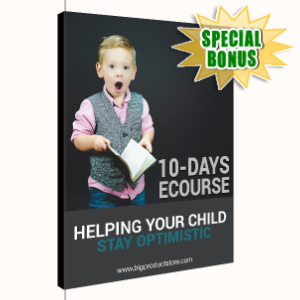 Special Bonuses - December 2019 - 10-Day Ecourse Helping Your Child Stay Optimistic