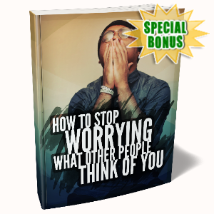 Special Bonuses - March 2020 - How To Stop Worrying What Other People Think Of You Pack