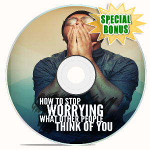 Special Bonuses - March 2020 - How To Stop Worrying What Other People Think Of You Video Upgrade Pack