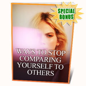 Special Bonuses - May 2020 - Ways To Stop Comparing Yourself To Others