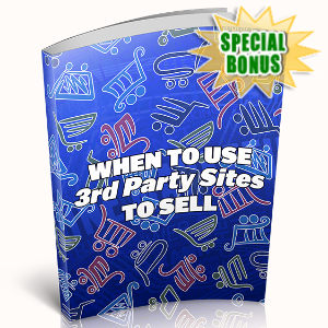 Special Bonuses - May 2020 - When To Use 3rd Party Sites To Sell