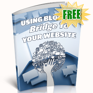FREE Weekly Gifts - June 8, 2020 - Using Blogs To Bridge To Your Website